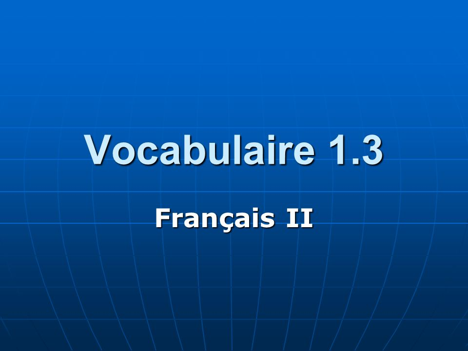 Vocabulaire 1.3 Français II