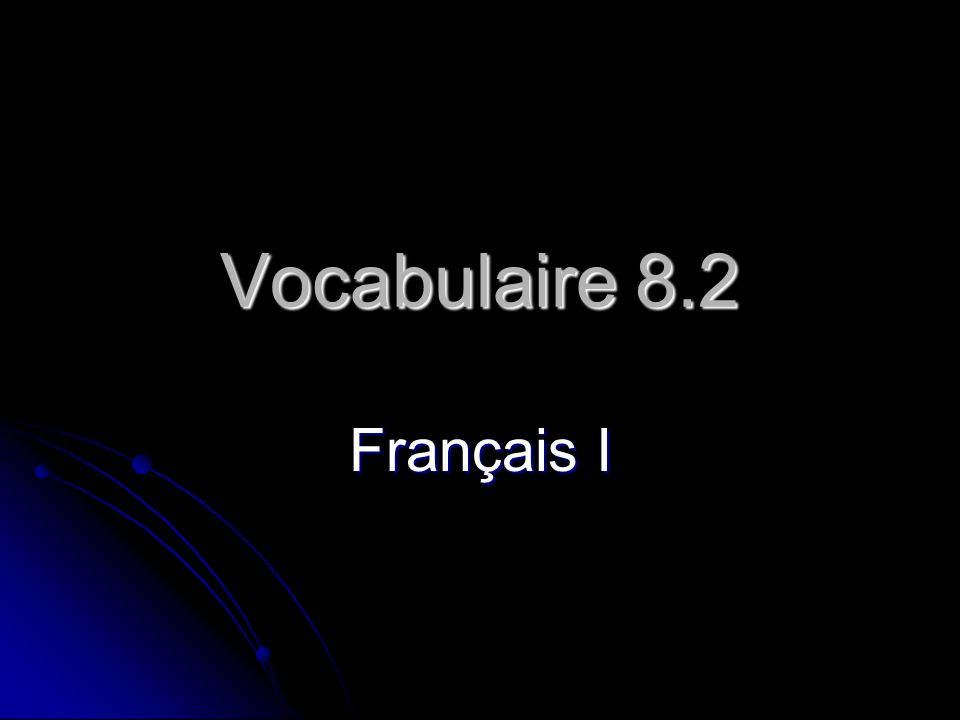 Vocabulaire 8.2 Français I