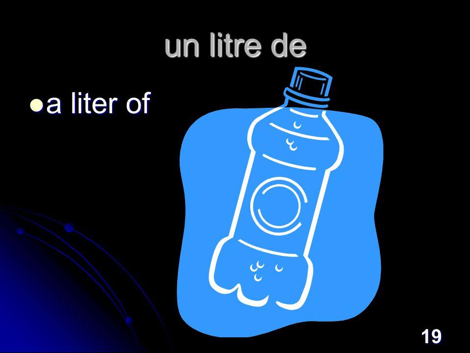 19 un litre de a liter of a liter of