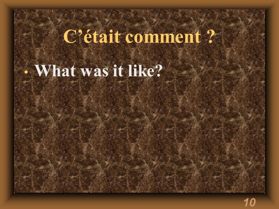 10 C'était comment ? What was it like?