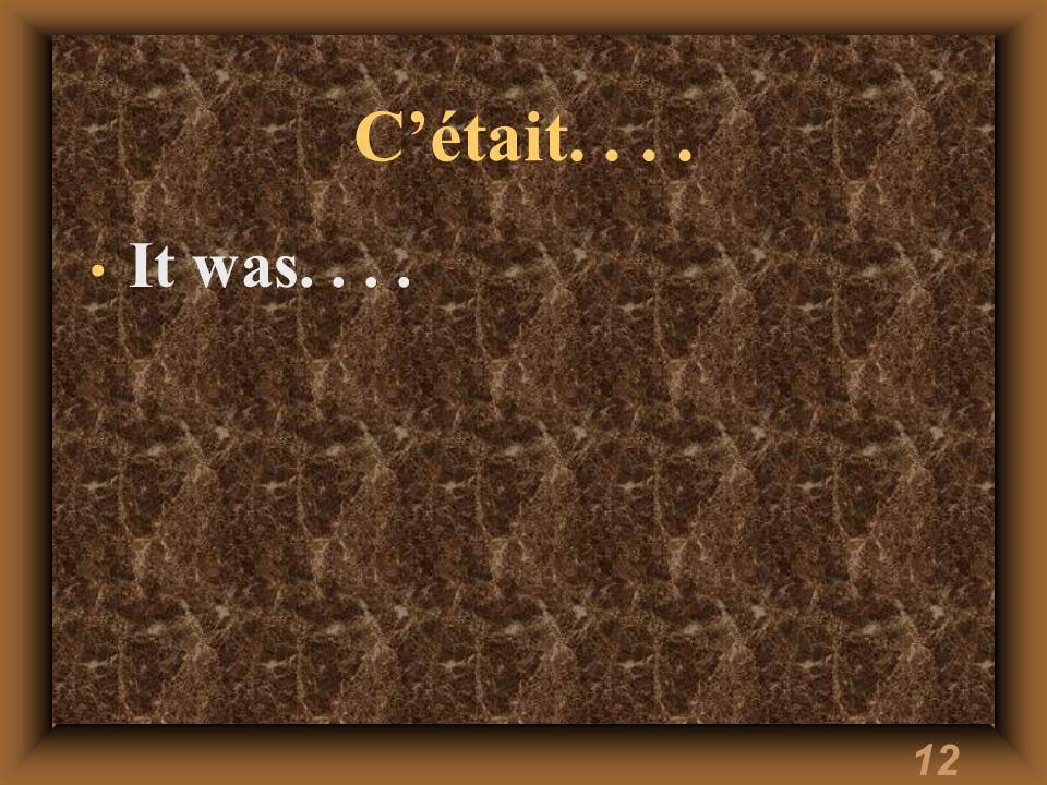 12 C'était.... It was....