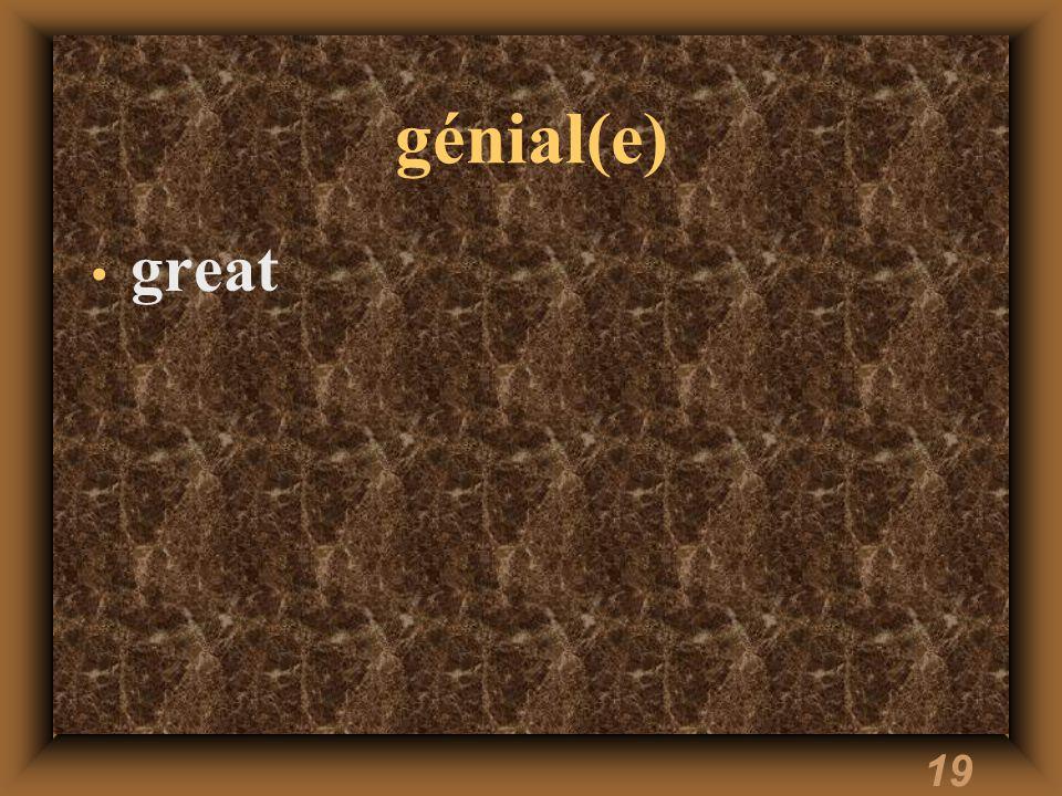 19 génial(e) great