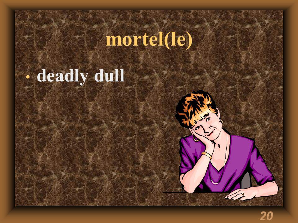 20 mortel(le) deadly dull