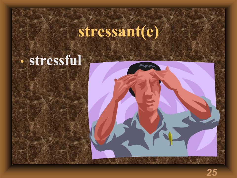 25 stressant(e) stressful