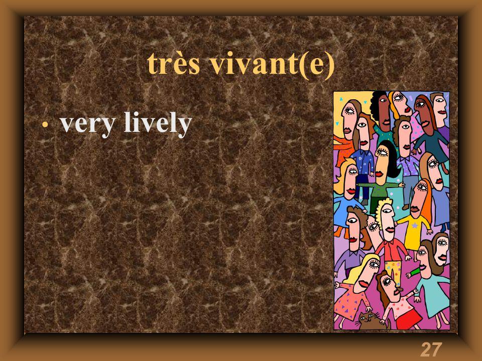 27 très vivant(e) very lively