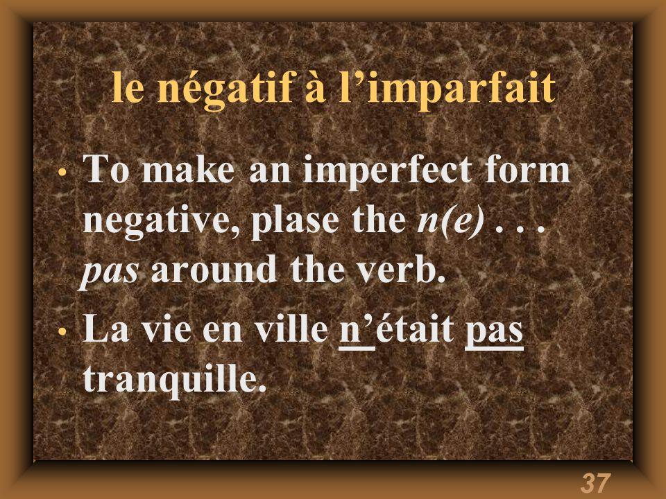 37 le négatif à l'imparfait To make an imperfect form negative, plase the n(e)...