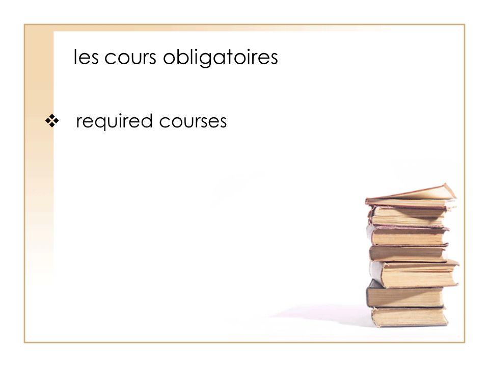 les cours obligatoires  required courses