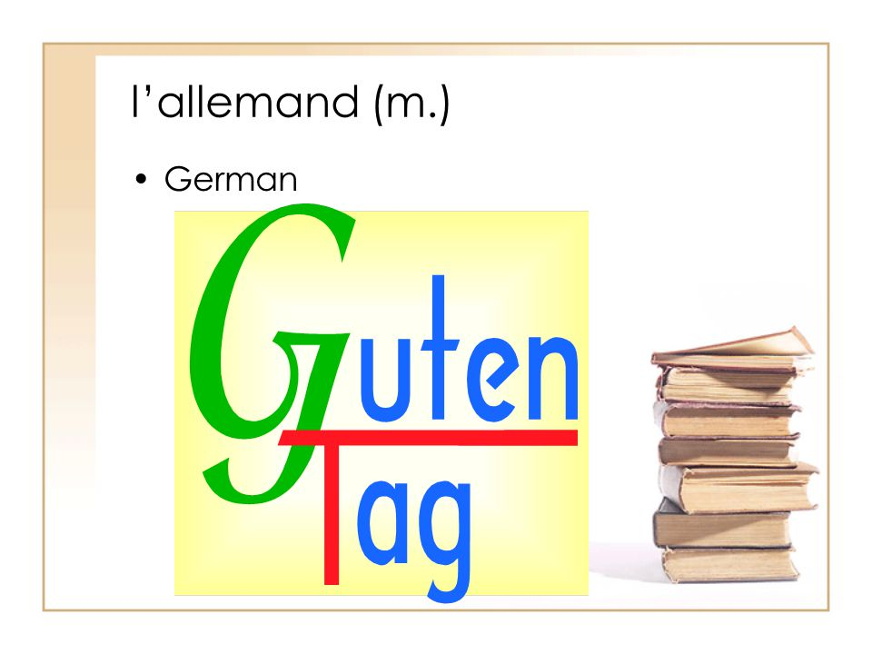 l'allemand (m.) German