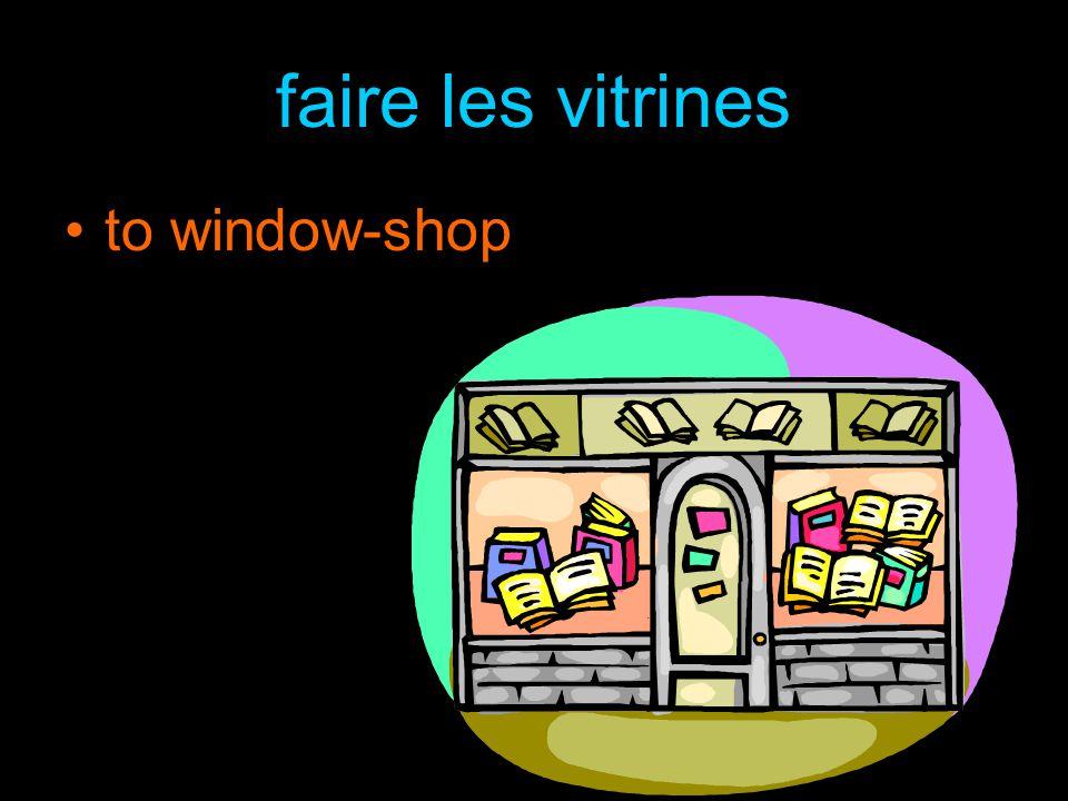 faire les vitrines to window-shop
