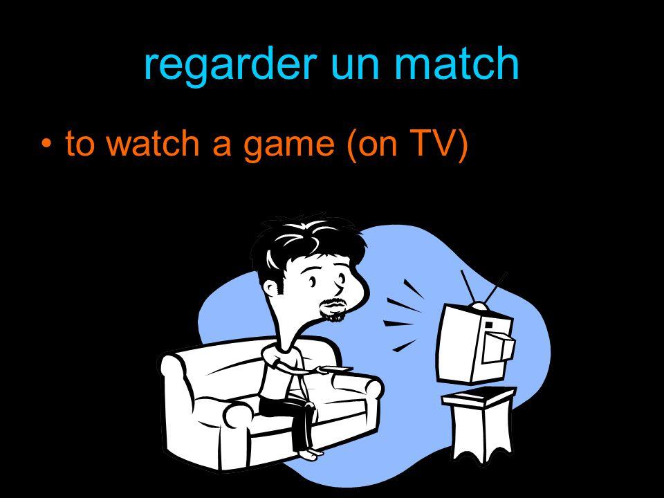 regarder un match to watch a game (on TV)