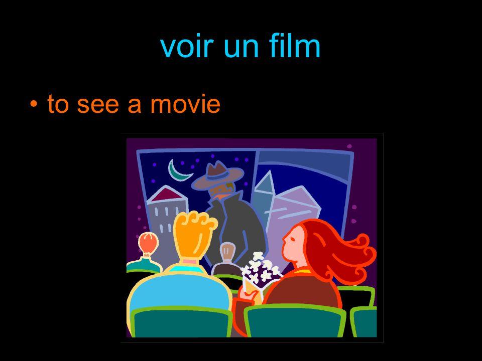 voir un film to see a movie