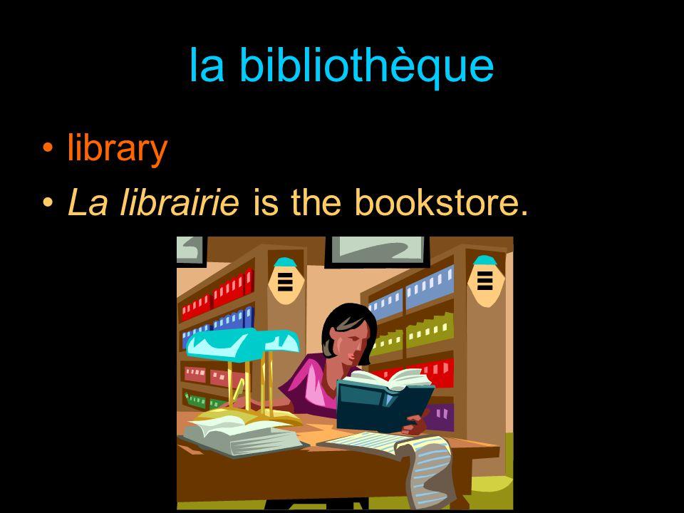 la bibliothèque library La librairie is the bookstore.