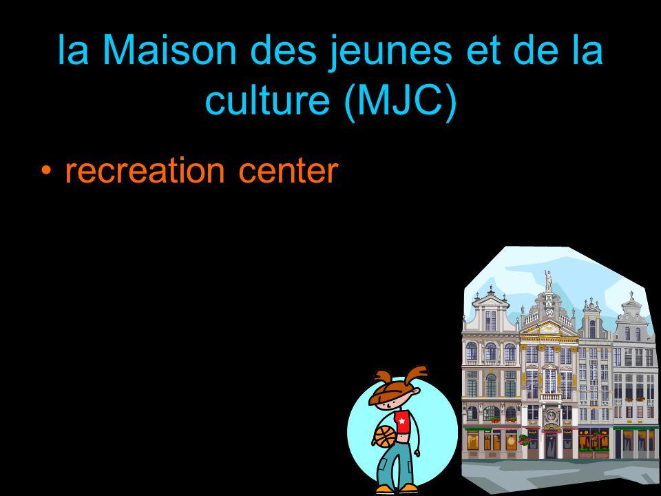 la Maison des jeunes et de la culture (MJC) recreation center