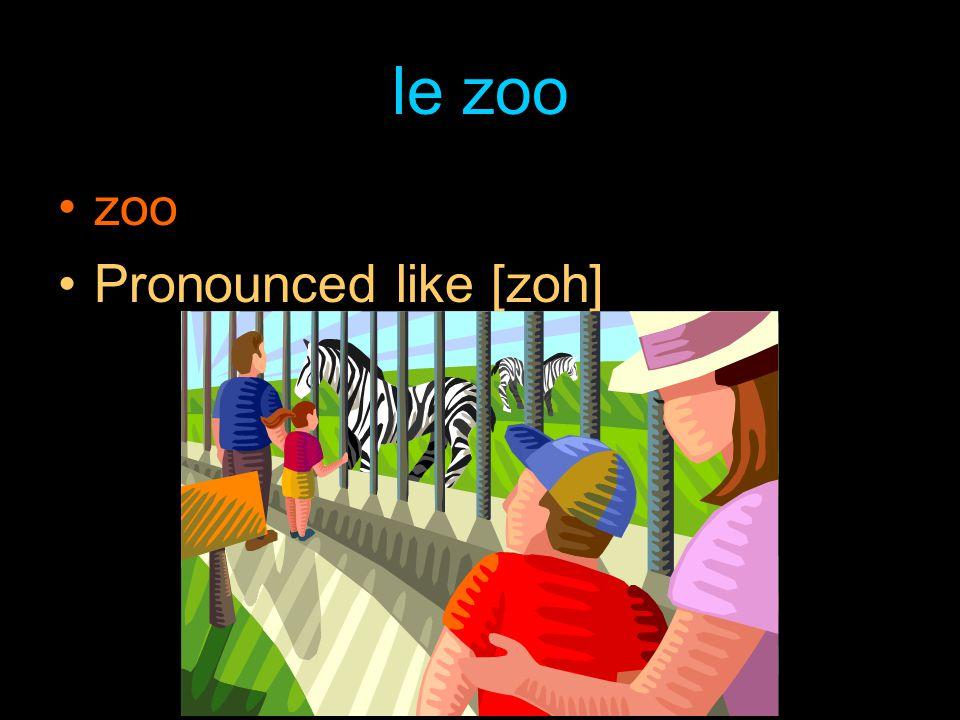 le zoo zoo Pronounced like [zoh]