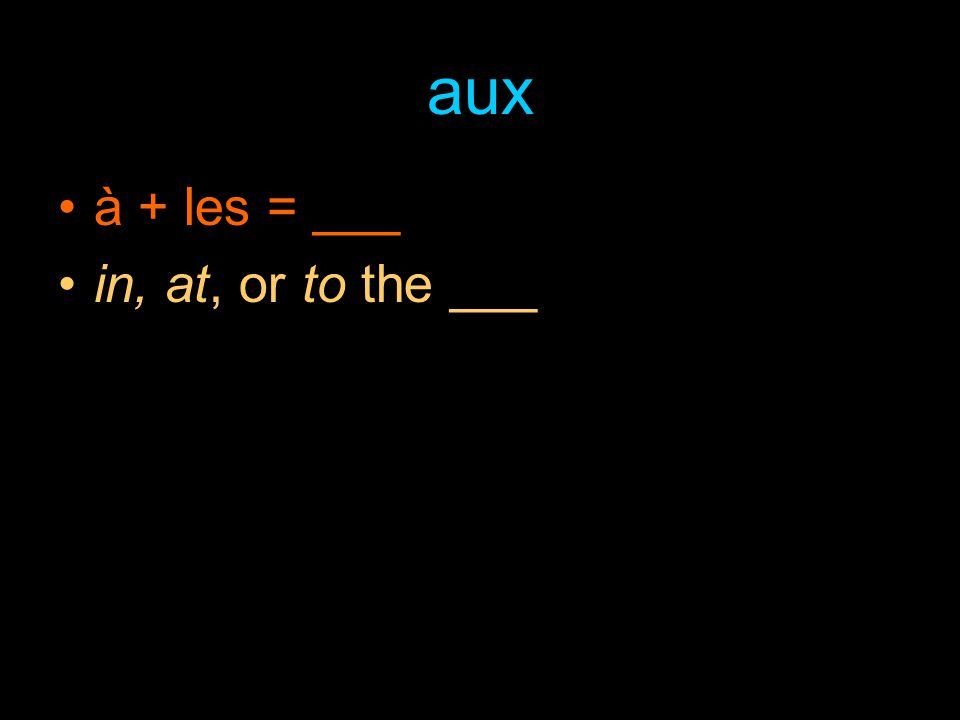 aux à + les = ___ in, at, or to the ___