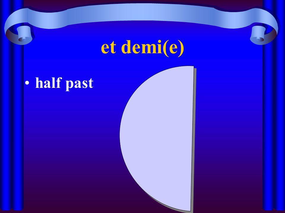 et demi(e) half past