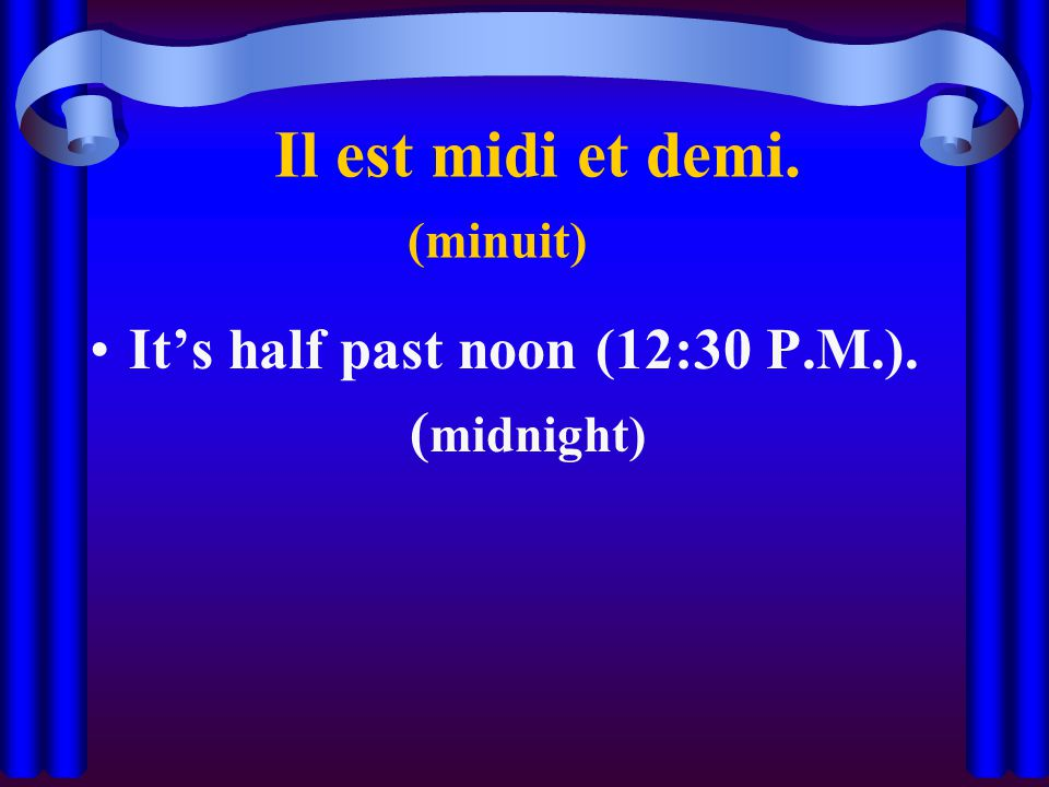 Il est midi et demi. (minuit) It's half past noon (12:30 P.M.). ( midnight)