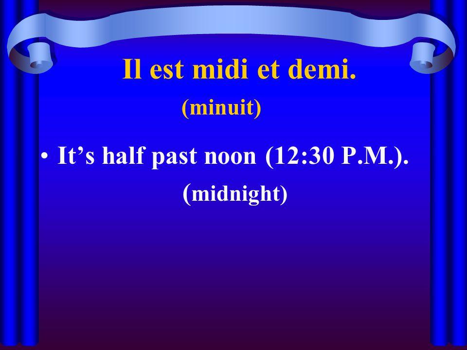 Il est midi et demi. (minuit) It's half past noon (12:30 P.M.). ( midnight)