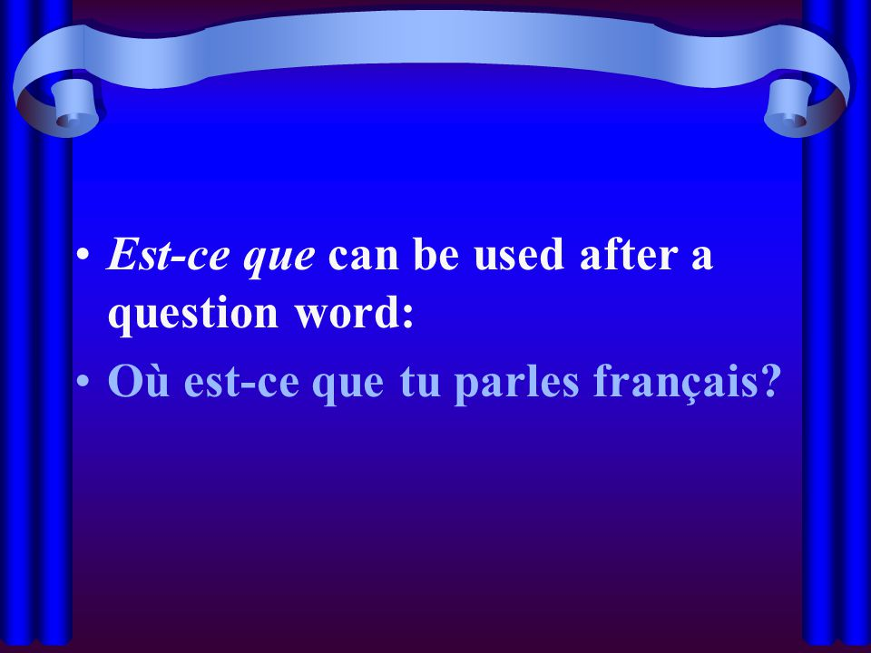 Est-ce que can be used after a question word: Où est-ce que tu parles français
