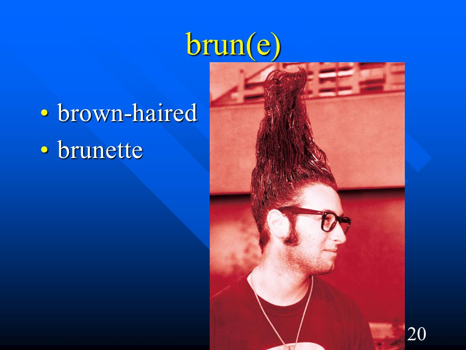 20 brun(e) brown-hairedbrown-haired brunettebrunette