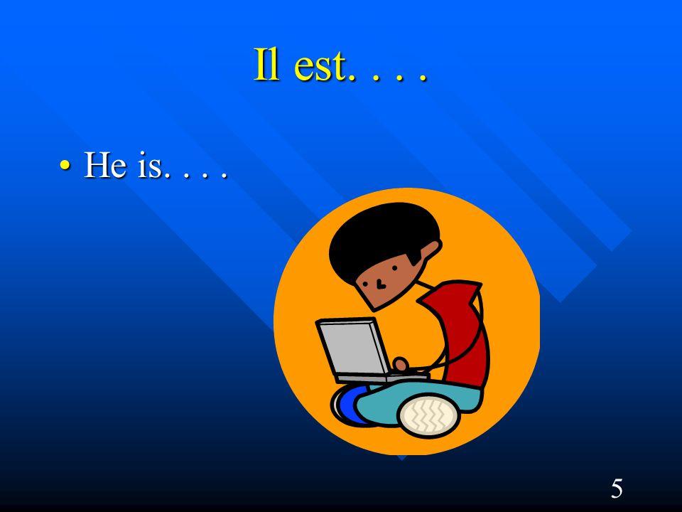 5 Il est.... He is....He is....