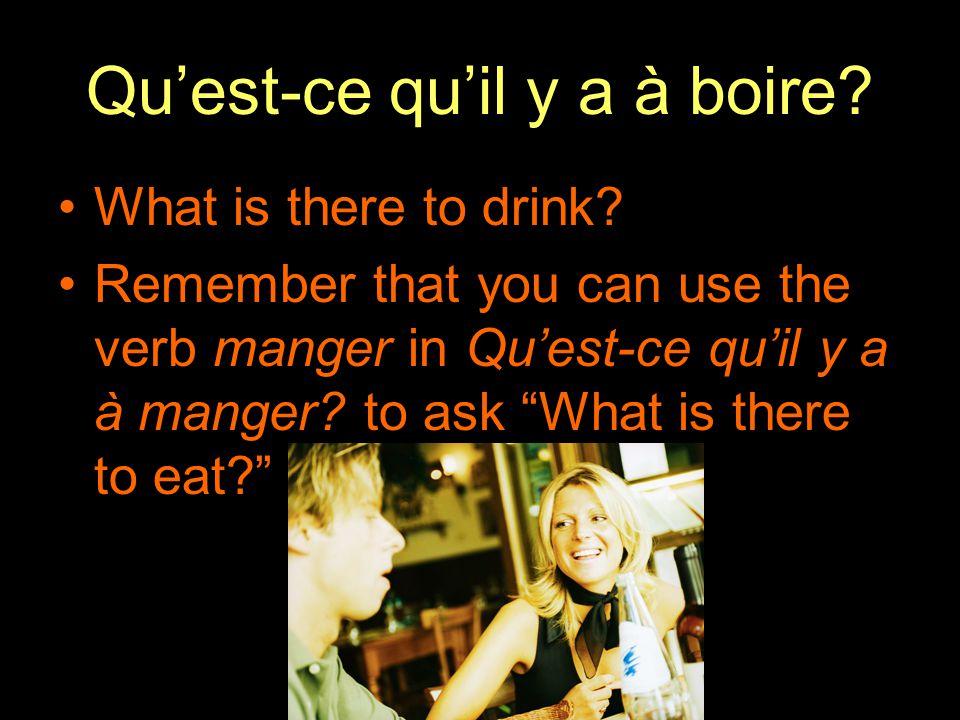 Qu'est-ce qu'il y a à boire. What is there to drink.