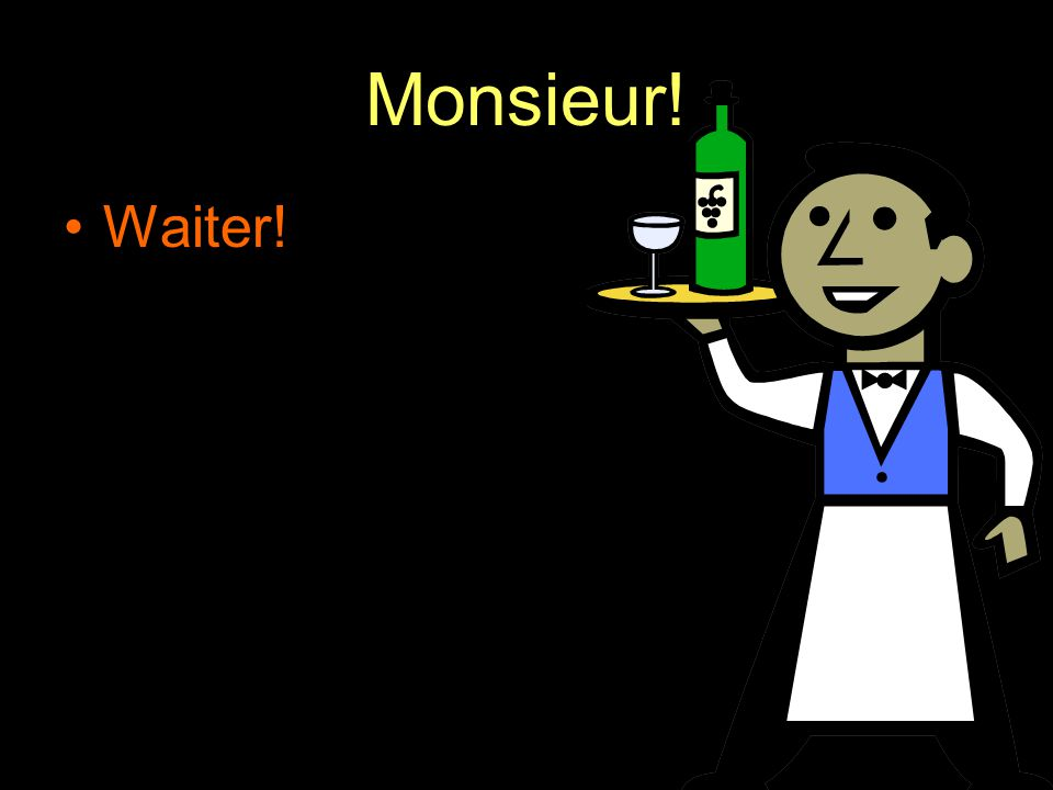 Monsieur! Waiter!