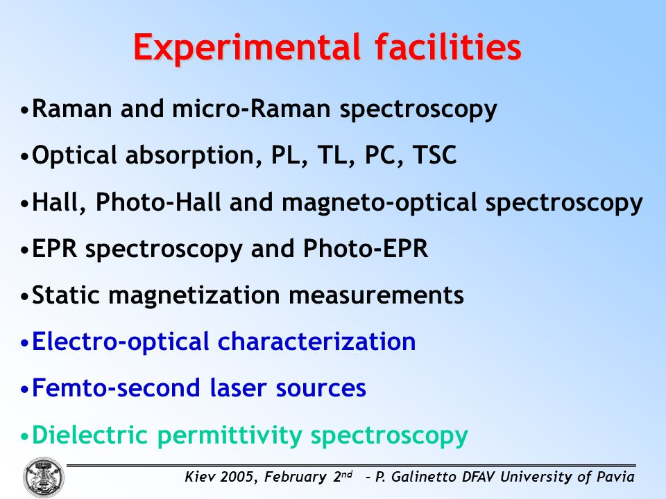 Experimental facilities Raman and micro-Raman spectroscopy Optical absorption, PL, TL, PC, TSC Hall, Photo-Hall and magneto-optical spectroscopy EPR s