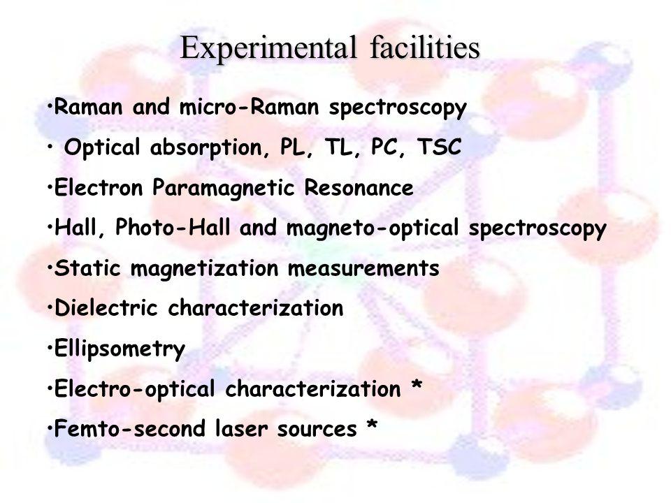 Experimental facilities Raman and micro-Raman spectroscopy Optical absorption, PL, TL, PC, TSC Electron Paramagnetic Resonance Hall, Photo-Hall and ma