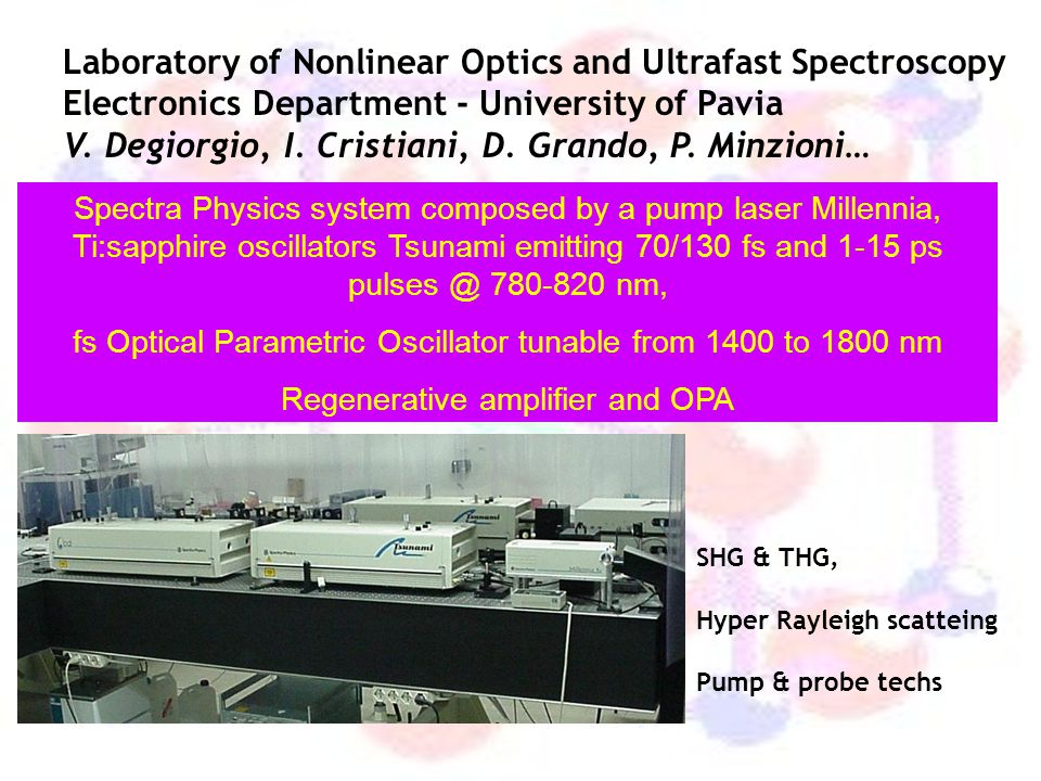 Spectra Physics system composed by a pump laser Millennia, Ti:sapphire oscillators Tsunami emitting 70/130 fs and 1-15 ps pulses @ 780-820 nm, fs Opti