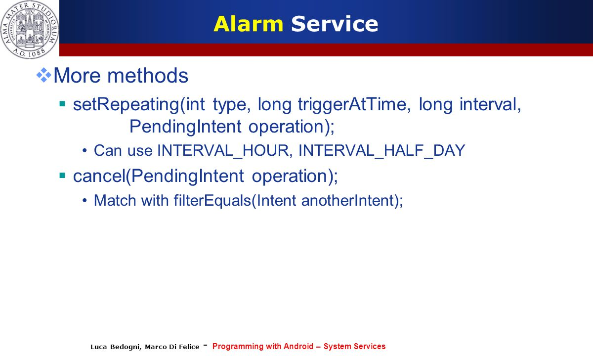 Luca Bedogni, Marco Di Felice - Programming with Android – System Services Alarm Service  More methods  setRepeating(int type, long triggerAtTime, l