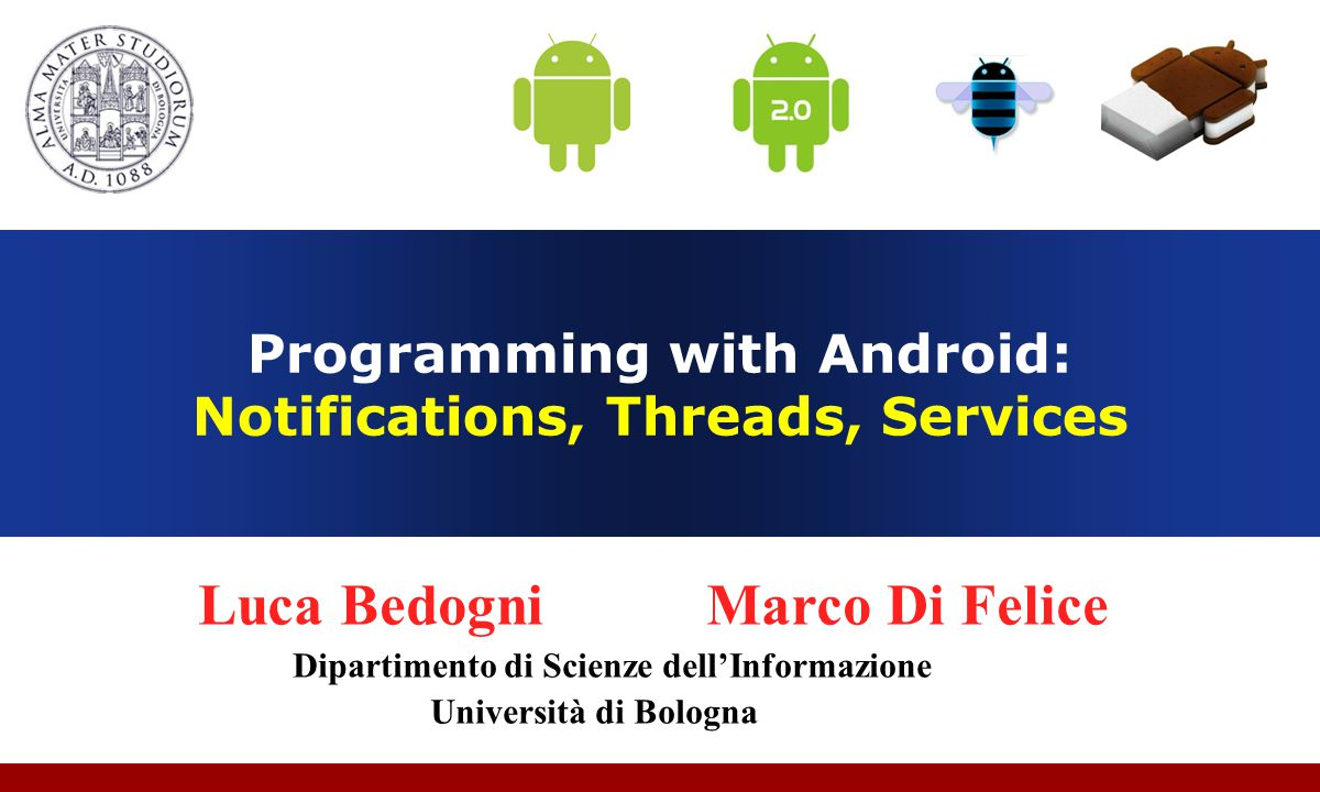 Luca Bedogni, Marco Di Felice - Programming with Android – Threads and Services (c) Luca Bedogni 2012 32 public class MyActivity extends Activity { LocalService lService; private ServiceConnection mConnection=new ServiceConnection() { @Override public void onServiceConnected(ComponentName arg0, IBinder bind) { SimpleBinder sBinder=(SimpleBinder) bind; lService=sBinder.getService(); ….