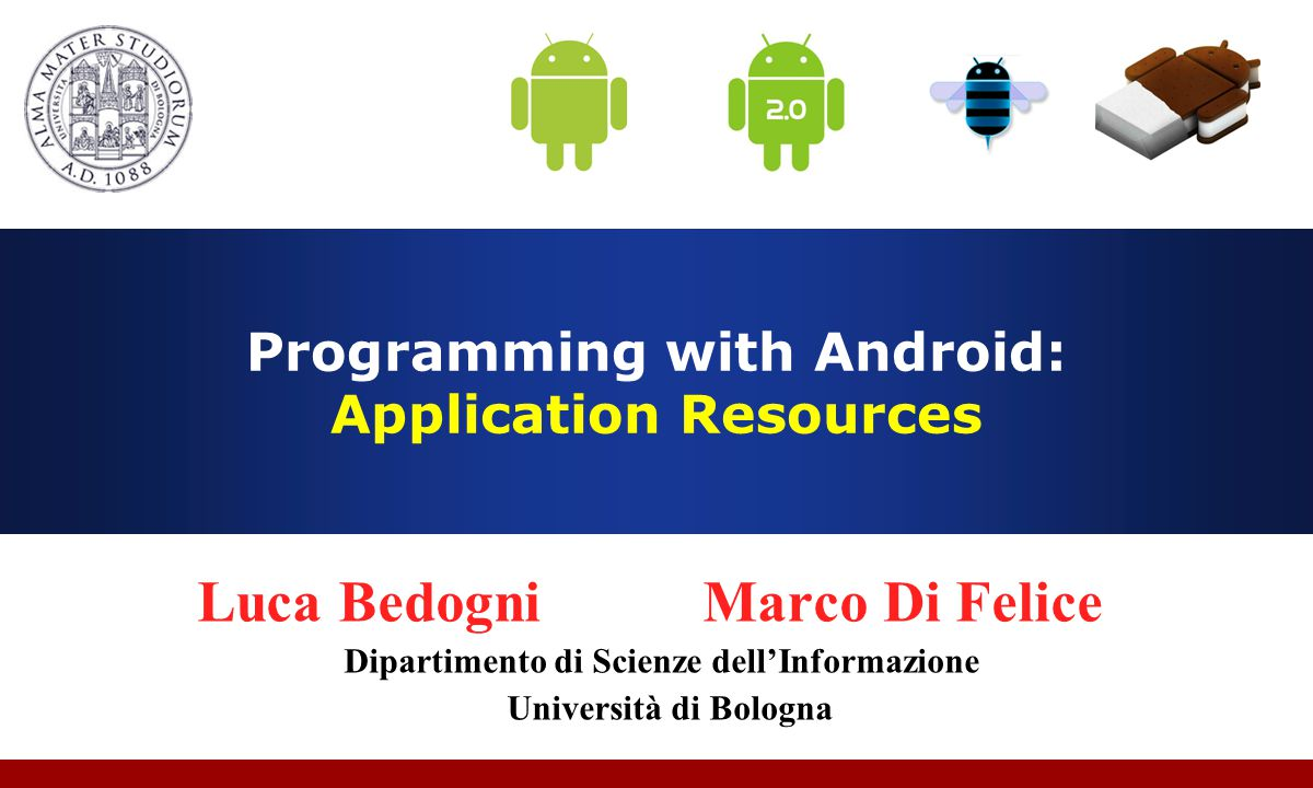 Luca Bedogni, Marco Di Felice - Programming with Android – Resources 22  Android XML Files can be edited by hand or through the Eclipse plugin (recommended).