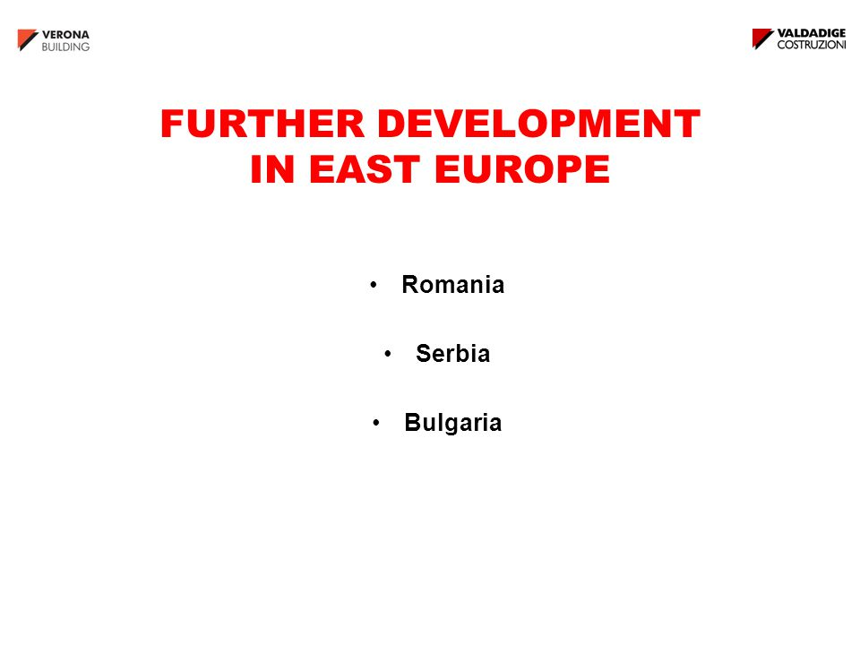 FURTHER DEVELOPMENT IN EAST EUROPE Romania Serbia Bulgaria