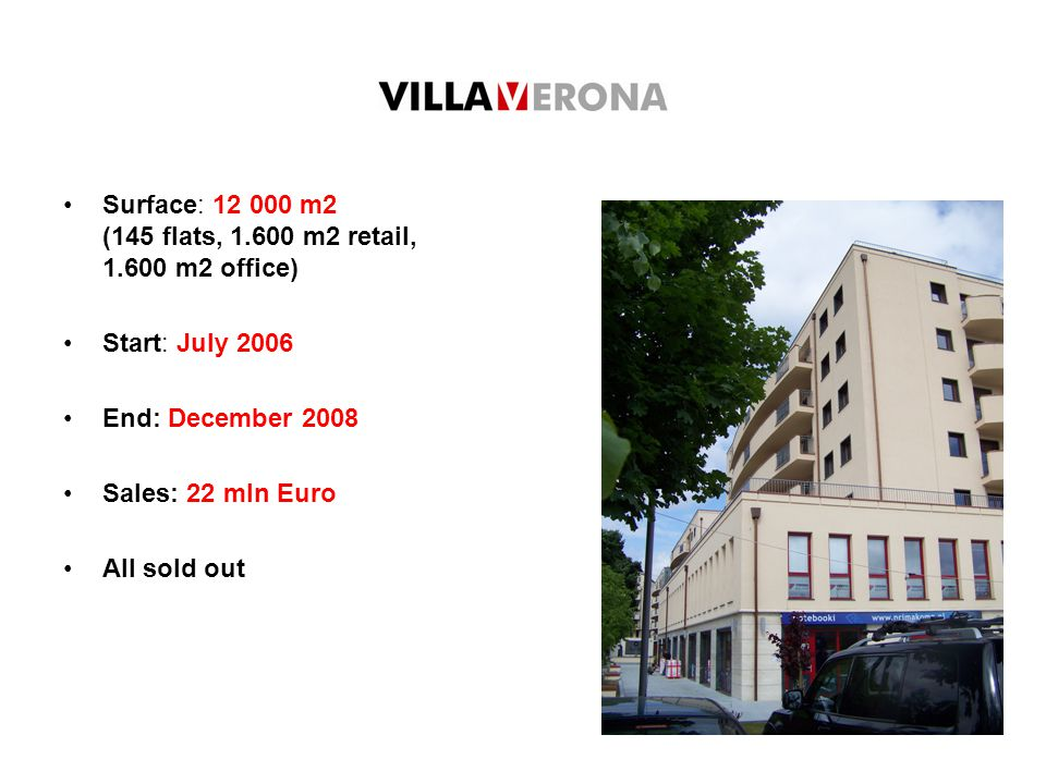 Surface: 12 000 m2 (145 flats, 1.600 m2 retail, 1.600 m2 office) Start: July 2006 End: December 2008 Sales: 22 mln Euro All sold out