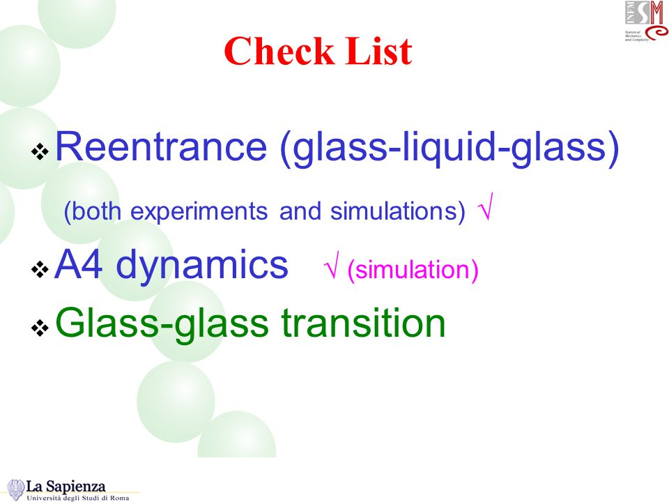 Check List  Reentrance (glass-liquid-glass) (both experiments and simulations) √  A4 dynamics √ (simulation)  Glass-glass transition Check List