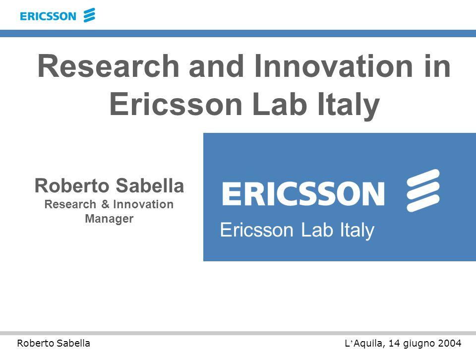 L ' Aquila, 14 giugno 2004Roberto Sabella Roberto Sabella Research & Innovation Manager Ericsson Lab Italy Research and Innovation in Ericsson Lab Italy