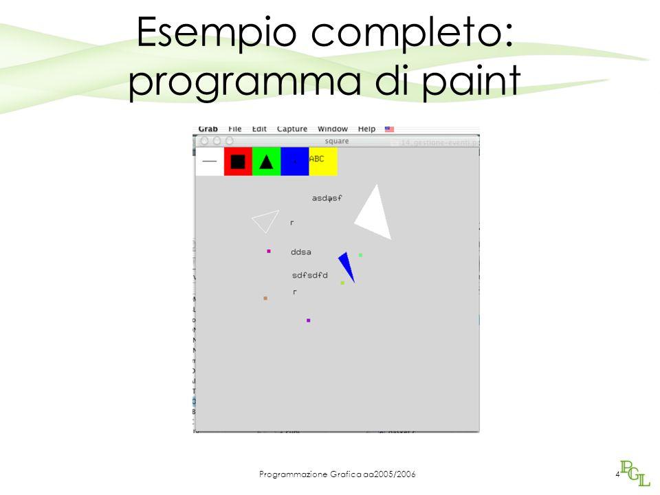Programmazione Grafica aa2005/200625 /* creazione bottoni per icone di scelta */ void screen_box(int x, int y, int s ) { glBegin(GL_QUADS); glVertex2i(x, y); glVertex2i(x+s, y); glVertex2i(x+s, y+s); glVertex2i(x, y+s); glEnd(); }