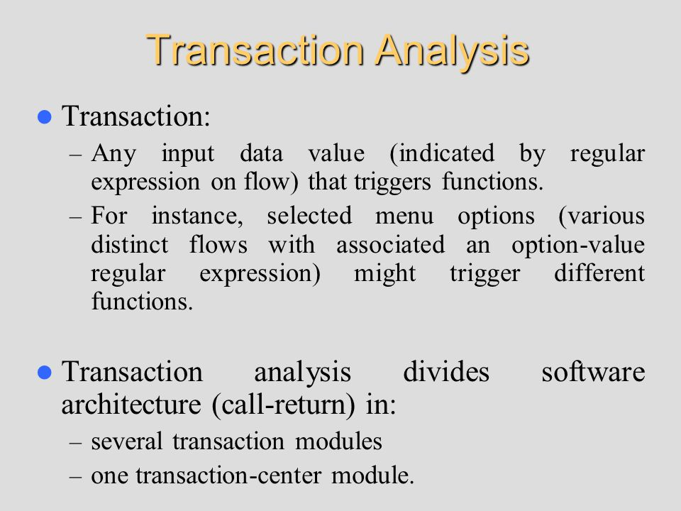 Transaction Analysis Transaction: – Any input data value (indicated by regular expression on flow) that triggers functions. – For instance, selected m