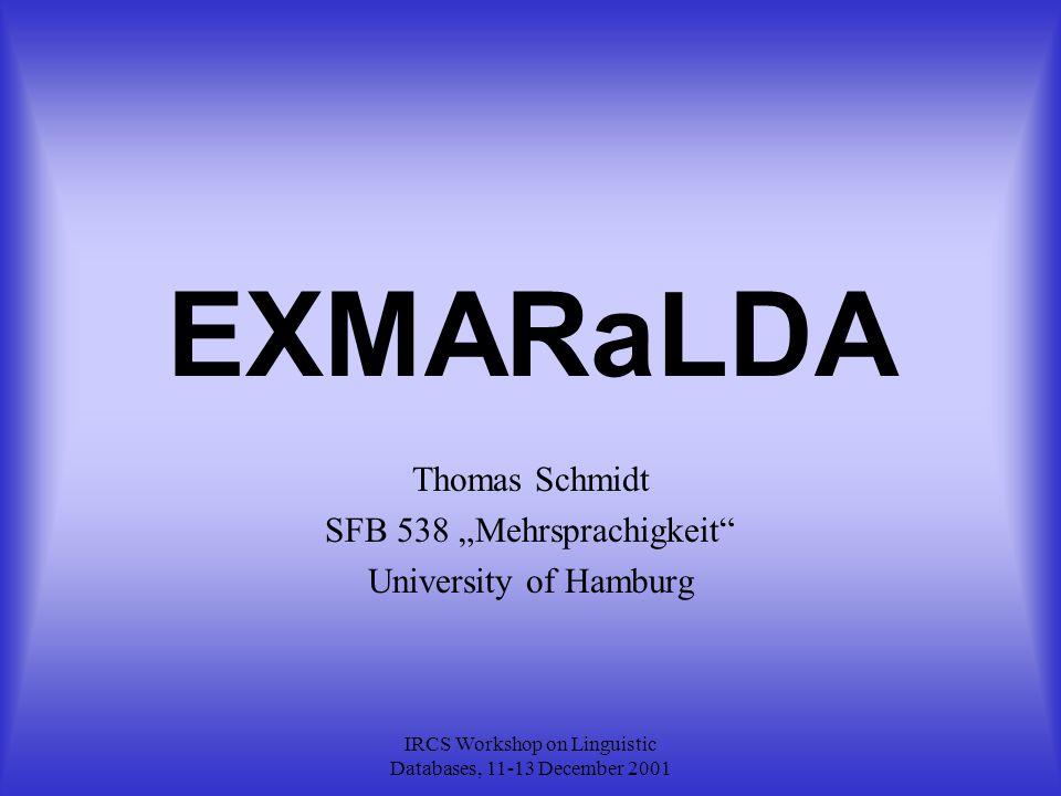 "IRCS Workshop on Linguistic Databases, 11-13 December 2001 EXMARaLDA Thomas Schmidt SFB 538 ""Mehrsprachigkeit University of Hamburg"