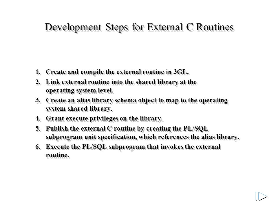 Development Steps for External C Routines 1. Create and compile the external routine in 3GL.