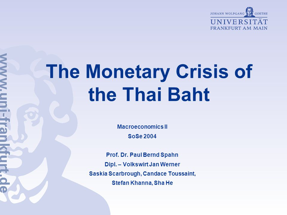 The Monetary Crisis of the Thai Baht Macroeconomics II SoSe 2004 Prof.