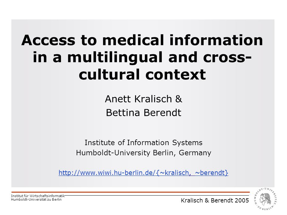 Institut für Wirtschaftsinformatik Humboldt-Universität zu Berlin Kralisch & Berendt 2005 Access to medical information in a multilingual and cross- c