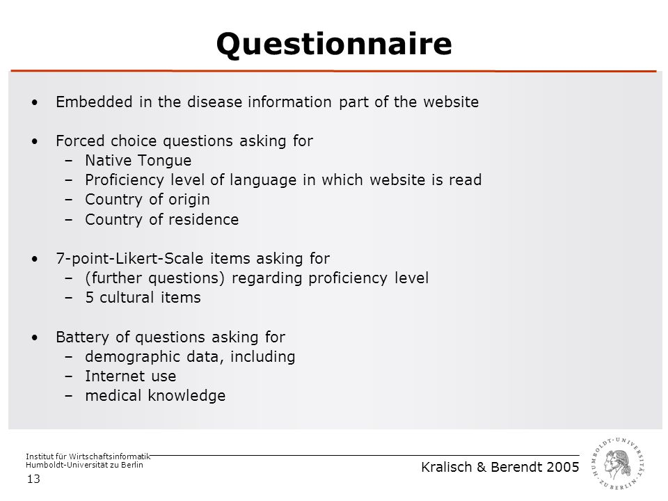 Institut für Wirtschaftsinformatik Humboldt-Universität zu Berlin Kralisch & Berendt 2005 13 Questionnaire Embedded in the disease information part of