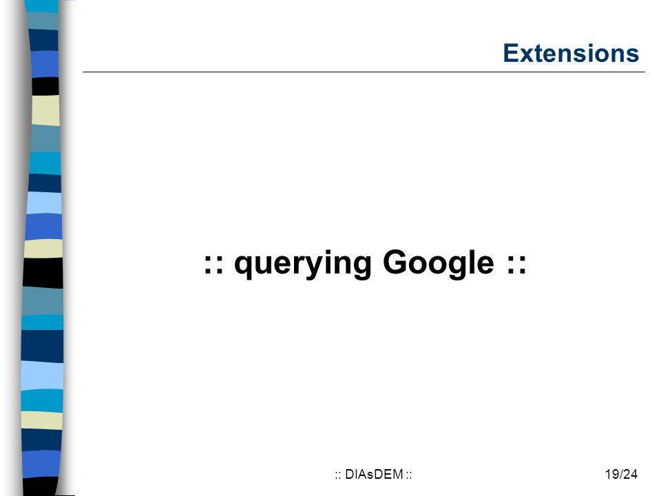 19/24:: DIAsDEM :: Extensions :: querying Google ::