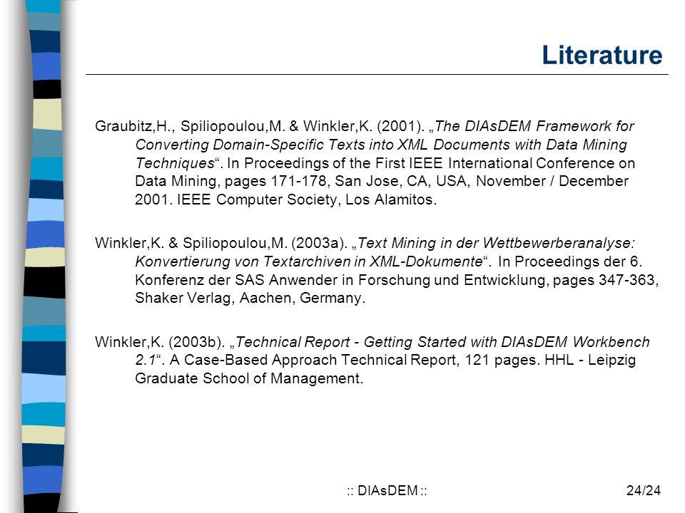 "24/24:: DIAsDEM :: Literature Graubitz,H., Spiliopoulou,M. & Winkler,K. (2001). ""The DIAsDEM Framework for Converting Domain-Specific Texts into XML D"