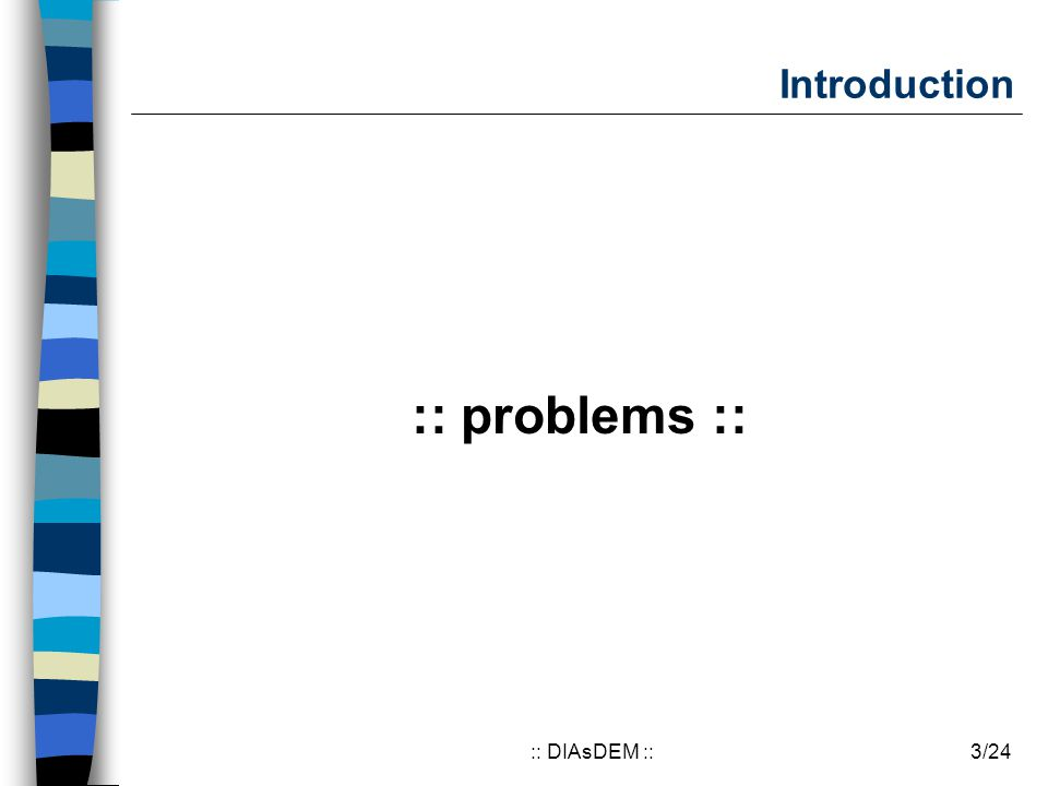 3/24:: DIAsDEM :: Introduction :: problems ::