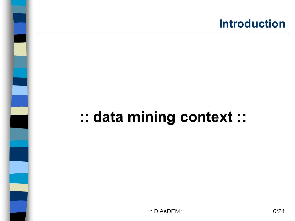 6/24:: DIAsDEM :: Introduction :: data mining context ::