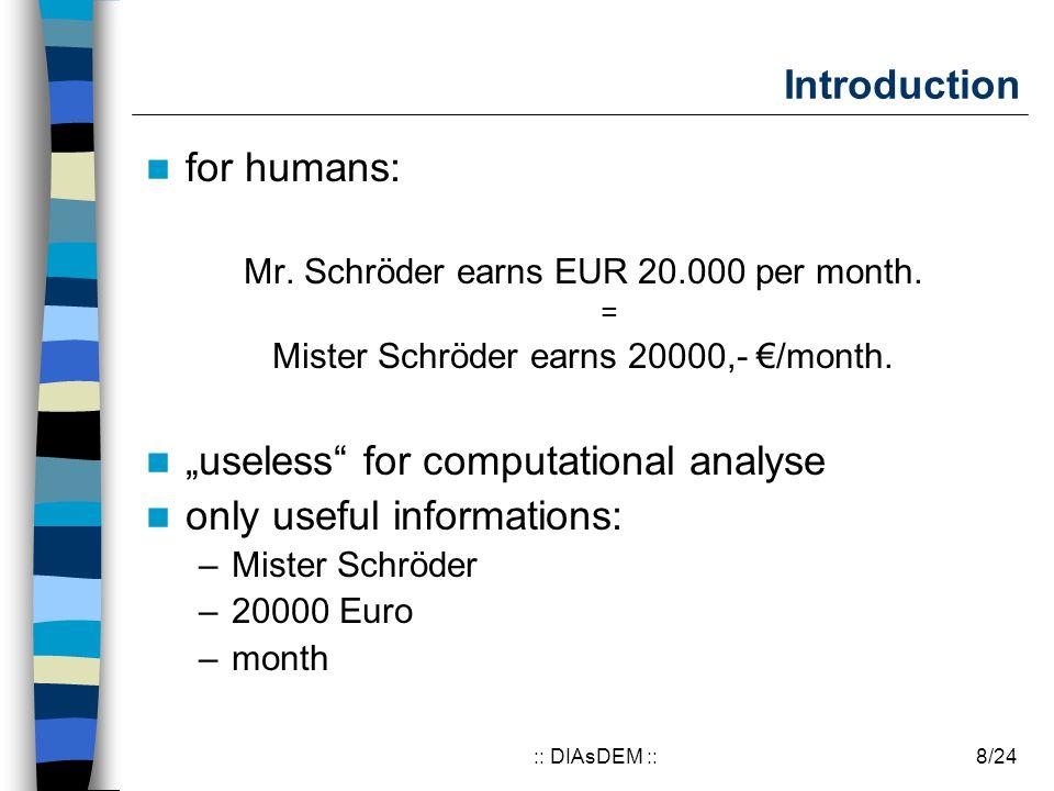 "8/24:: DIAsDEM :: Introduction for humans: Mr. Schröder earns EUR 20.000 per month. = Mister Schröder earns 20000,- €/month. ""useless"" for computation"
