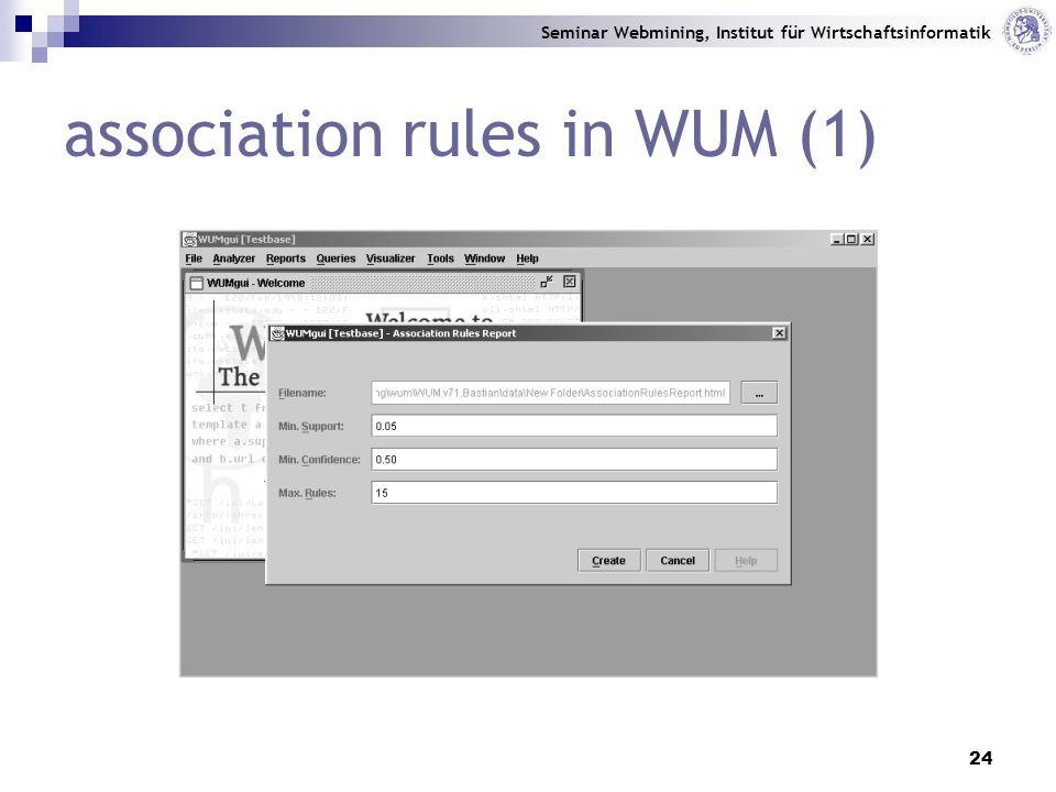 Seminar Webmining, Institut für Wirtschaftsinformatik 24 association rules in WUM (1)